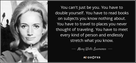 quote-you-can-t-just-be-you-you-have-to-double-yourself-you-have-to-read-books-on-subjects-mary-wells-lawrence-67-47-45